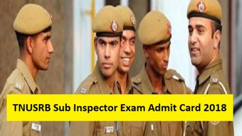 TNUSRB Recruitment 2018: Tamil Nadu Sub Inspector (Technical) Exam Admit Card 2018 to be released @ tnusrbonline.org