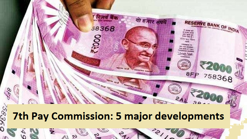 7th Pay Commission: 5 big developments under 7th CPC made by Central Government for employees till date