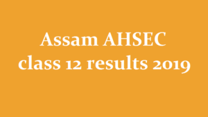 ahsec result date 2019, assam 12th result 2019 date, ahsec nic in, assam results, ahsec result date 2019, assam 12th result 2019 date, ahsec nic in, assam results
